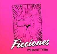 'Ficciones', de Miguel Trillo